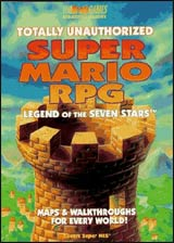 Super Mario RPG Legend of Seven Stars Totally Unauthorized Guide